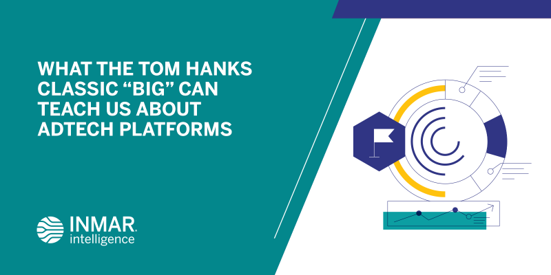 "What the Tom Hanks Classic ""BIG"" Can Teach Us About AdTech Platforms"