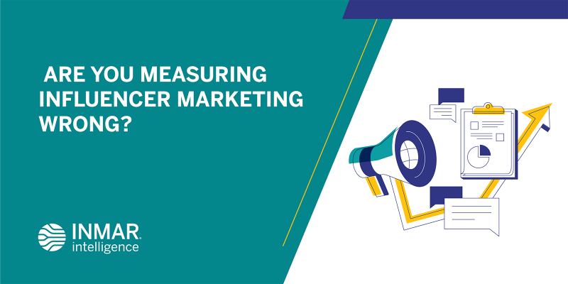 Are You Measuring Influencer Marketing Wrong?