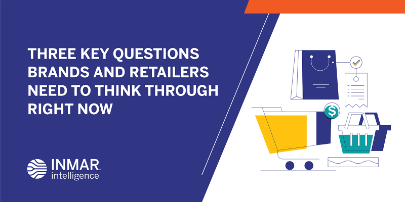 Three Key Questions Brands and Retailers Need to Think Through Right Now