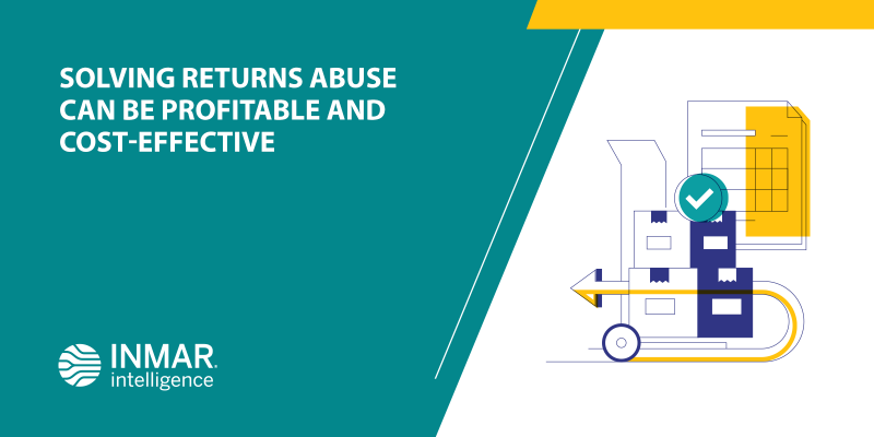 Solving Returns Abuse Can Be Profitable And Cost-Effective