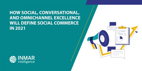 How Social, Conversational, and Omnichannel Excellence Will Define Social Commerce in 2021
