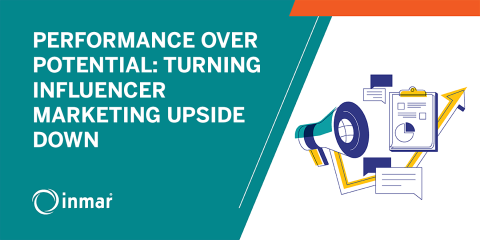 PERFORMANCE OVER POTENTIAL: TURNING INFLUENCER MARKETING UPSIDE DOWN
