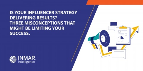 Is Your Influencer Strategy Delivering Results? Three Misconceptions That Might Be Limiting Your Success