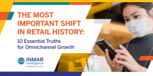 The Most Important Shift in Retail History: 10 Essential Truths for Omnichannel Growth
